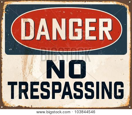 Danger No Trespassing - Vintage Metal Sign with realistic rust and used effects. These can be easily removed for a brand new, clean sign.
