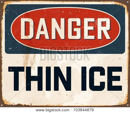 Danger Thin Ice - Vintage Metal Sign with realistic rust and used effects. These can be easily removed for a brand new, clean sign.