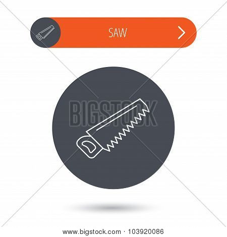 Saw icon. Carpentry equipment sign. Hacksaw symbol. Gray flat circle button. Orange button with arrow. Vector poster