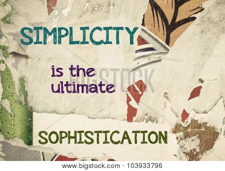 Simplicity is the Ultimate Sophistication- Inspirational message written on vintage grunge background with Old Torn Posters. Motivational concept image poster