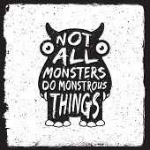 hand drawn monster quote typography poster. not all monsters do monstrous things. artwork for wear. vector inspirational illustration poster