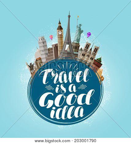 Travel is a good idea, lettering. Journey, tour, traveling concept Vector