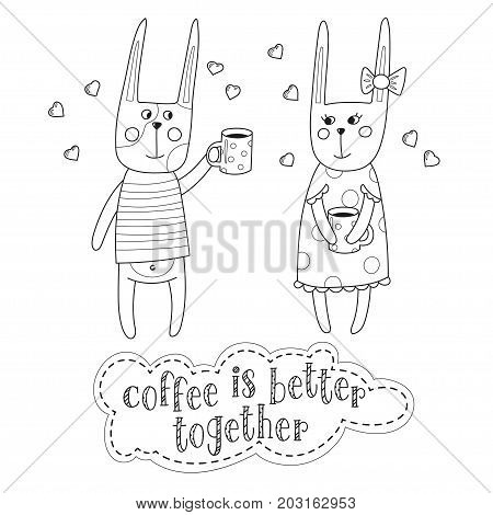 Lovely bunnies are drinking coffee. Handwriting inscription Coffee is better together. Black and white vector illustration.