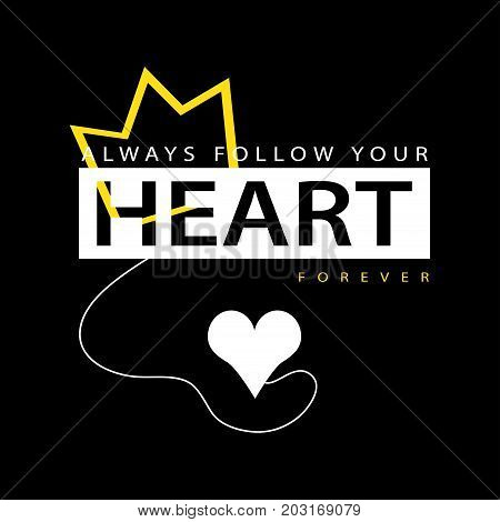 Always follow your heart typography / T shirt graphics slogan tee vector textile print design