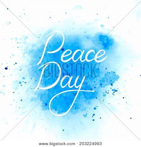 International Peace Day poster. Inscription brush Day of Peace on watercolor background