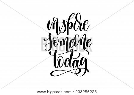 inspire someone today - hand written lettering inscription positive quote, motivation and inspiration phrase, black and white calligraphy vector illustration