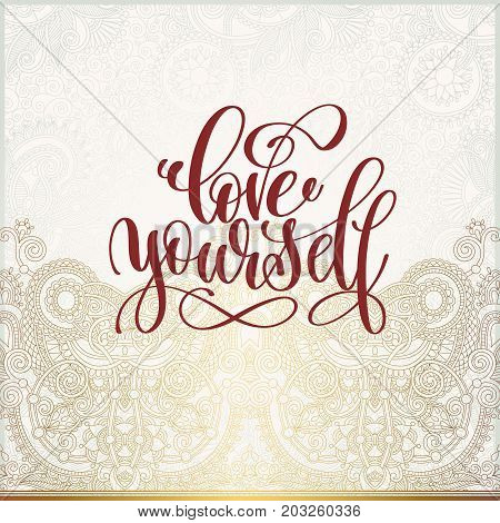 love yourself - handwritten lettering inscription, calligraphy poster on floral paisley gold background, typographic vector illustration