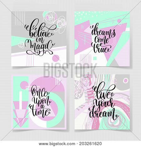 set of four square posters hand lettering positive quote on abstract background - believe in magic, dreams come true, once upon a time and live your dreams, vector illustration collection