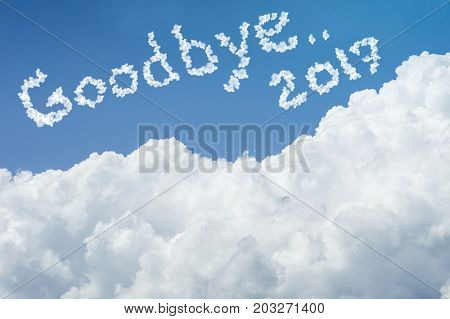 beautiful Blue sky and white cloud. Sunny day. Cloudscape. close up the cloud. text goodbye 2017. end of the 2017 year concept. hope to get a the better life in new year 2018 concept