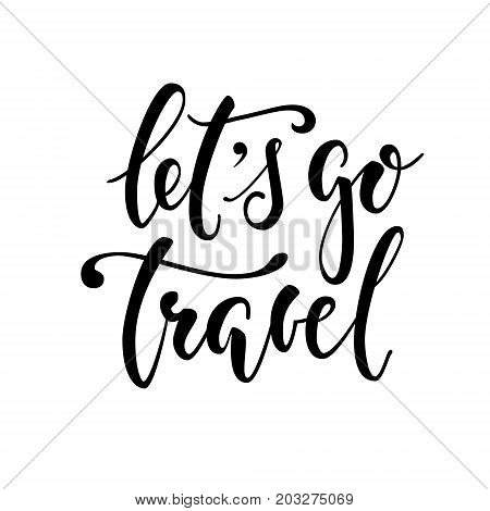 Let's go travel. Hand drawn calligraphy and brush pen lettering. design for holiday greeting card and invitation of seasonal summer autumn winter spring holidays tourism and travel.