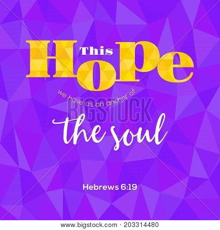 bible verse from hebrews this hope as an anchor for the soul, typographic on geometric polygon background