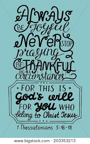 Hand lettering Always be joyful. Never stop praying. Be thanksful. Biblical background. Christian poster. Modern calligraphy