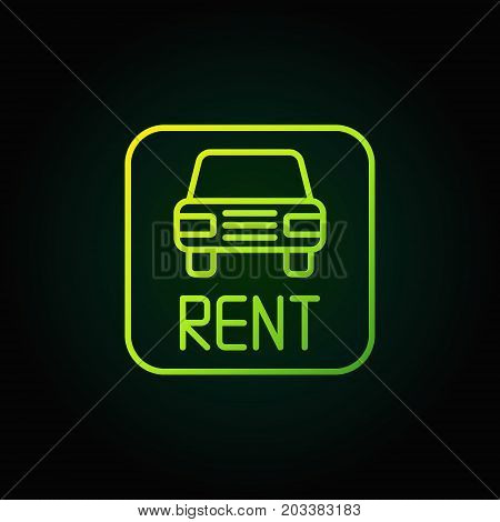 Car rental green icon. Vector rent a car outline creative sign on dark background