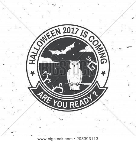 Halloween 2017 is coming. Are you ready. Vector Halloween retro badge. Overlay or Labels for shirt or logo, print, seal, stamp. Bat and owl on the tree. Typography design- stock vector.