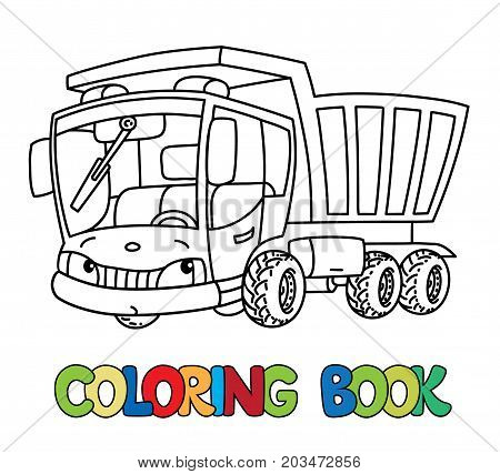 Dump truck or Lorry coloring book for kids. Small funny vector cute car with eyes and mouth. Children vector illustration