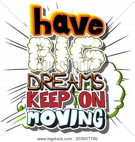 Have Big Dreams Keep On Moving. Vector illustrated comic book style design. Inspirational motivational quote.