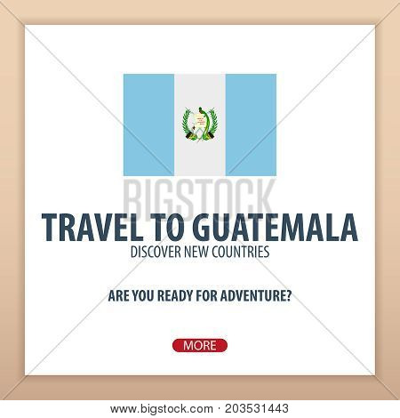 Travel To Guatemala. Discover And Explore New Countries. Adventure Trip.