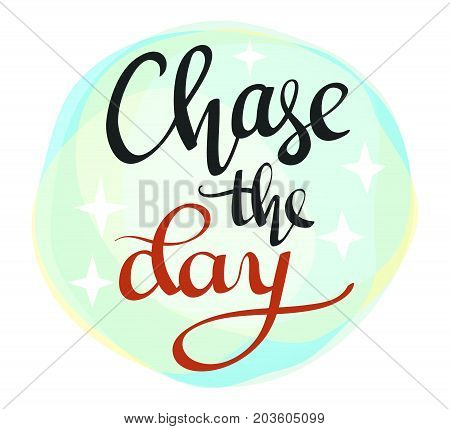 Chase the Day lettering calligraphy. Hand written decorative words for inspirational and motivational quotes posters in hipster style. Vector template for your print design.