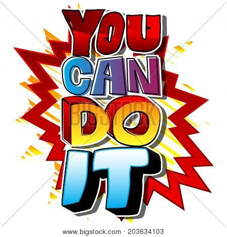 You Can Do It. Vector illustrated comic book style design. Inspirational motivational quote.