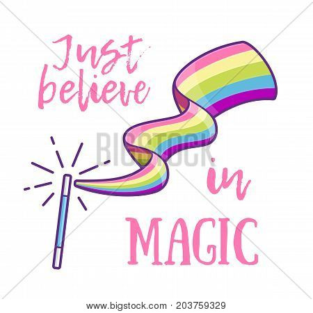 Magic wand making a rainbow color trail and slogan Just Believe in Magic. Magical stick with sparkles or rays isolated on white background. Vector cartoon style illustration for girl print design