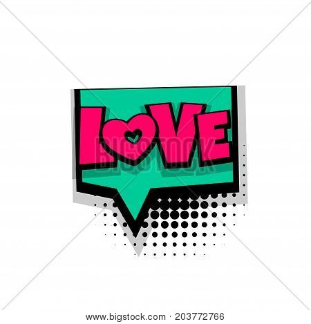 love, valentine, romsntic, heart lettering. Comics book balloon. Bubble icon speech phrase. Cartoon font label tag expression. Comic text sound effects. Sounds vector illustration.