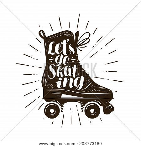 Let's go skating, banner. Typographic design. Handwritten lettering vector illustration isolated on white background
