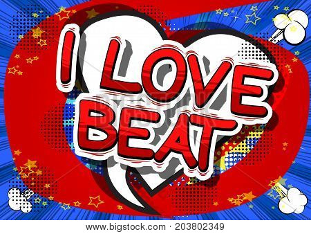 I Love Beat - Comic book word on abstract background.