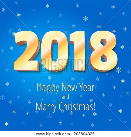 Happy New Year 2018 and Marry Christmas. Volumetric numbers from gold. Congratulation poster on background of falling snow. Greeting card, poster, brochure or flyer template. Vector 3D illustration