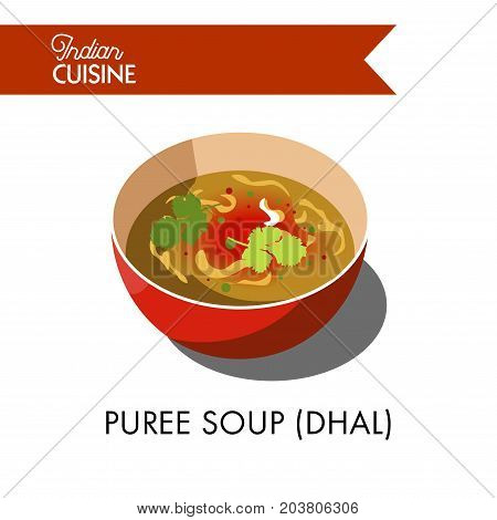 Puree soup dhal in deep ceramic bowl isolated vector illustration on white background. Thick soup, prepared from mashed vegetables, healthy cereals, juicy meat, organic poultry or healthy fish.