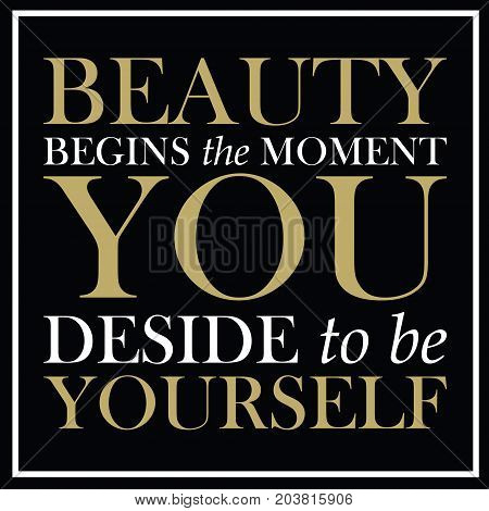 Fashion quute - Beauty begins the moment you decide to be yourself