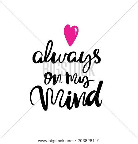 Hand drawn typography lettering phrase always in my mind isolated on the white background fun