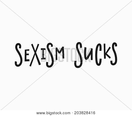 Sexism sucks t-shirt quote feminist lettering. Calligraphy inspiration graphic design typography element. Hand written card. Simple vector sign. Protest against patriarchy sexism misogyny female