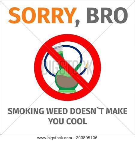 Sorry, bro smoking does not make you cool poster with sign no bong, vector illustration