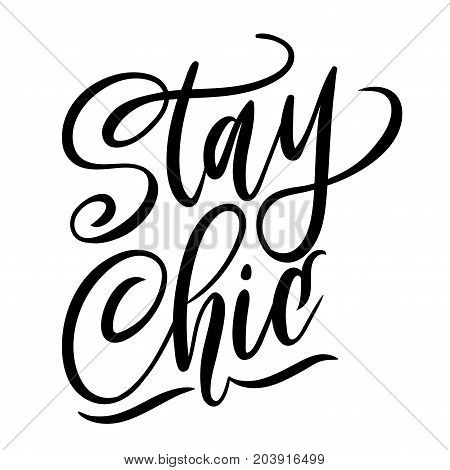 Stay chic lettering quote.Modern feminism quote isolated on white background. Hand drawn inspirational phrase. Modern lettering art for poster, greeting card, t-shirt.