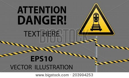 Caution - danger Warning sign safety. Beware of train. yellow triangle with black image. sign on pole and protecting ribbons. Vector illustration