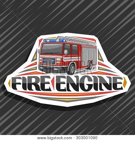 Vector Logo For Fire Engine, Decorative Cut Paper Badge With Illustration Of Modern Firetruck With W