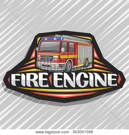 Vector Logo For Fire Engine, Black Decorative Label With Illustration Of Red Modern Firetruck With Y