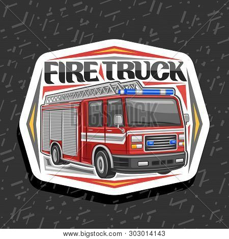 Vector Logo For Fire Truck, Decorative Cut Paper Badge With Illustration Of Red Modern Firetruck Wit