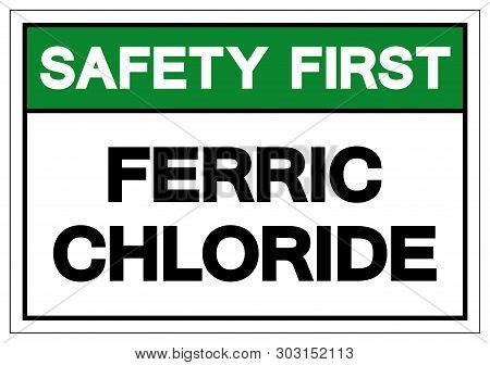 Safety First Ferric Chloride Symbol Sign, Vector Illustration, Isolate On White Background Label .ep