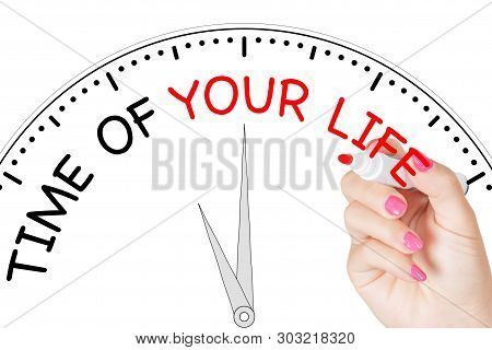 Woman Hand Writing Time Of Your Life Message With Red Marker On Transparent Wipe Board On A White Ba