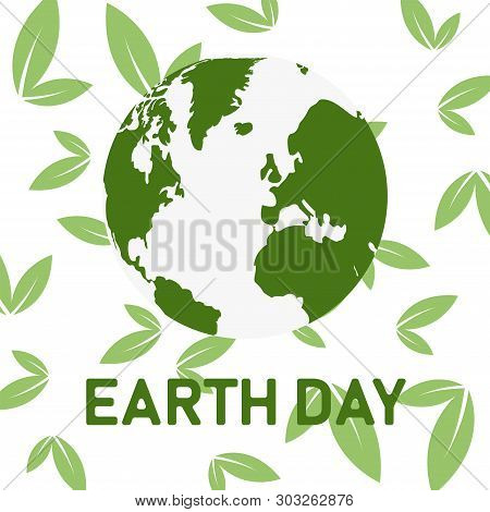 Earth Dat Celebration Save Environment. Globe With Leafs On Background.
