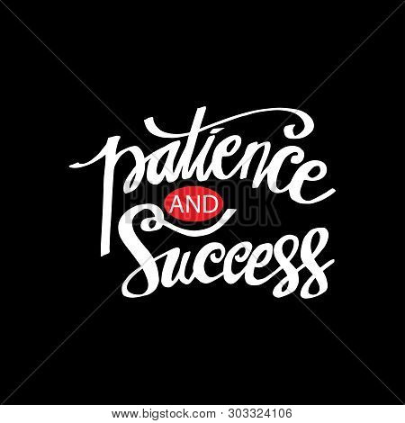 Patience And Success Hand Lettering. Black Background.