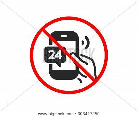 No Or Stop. 24 Hour Service Icon. Call Support Sign. Feedback Chat Symbol. Prohibited Ban Stop Symbo