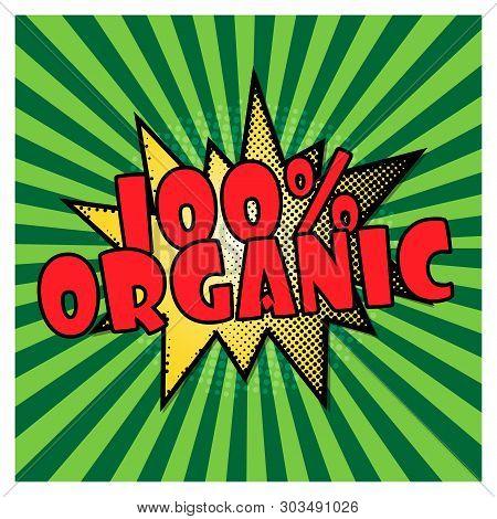 100 . One Hundred Percent Organic On Green Pop Art Background. 100 Guarantee. Comics Pop-art Style B