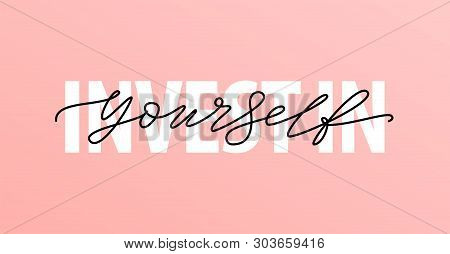 Invest In Yourself. Motivation Quote Modern Calligraphy Text Invest In Your Self. Vector Illustratio
