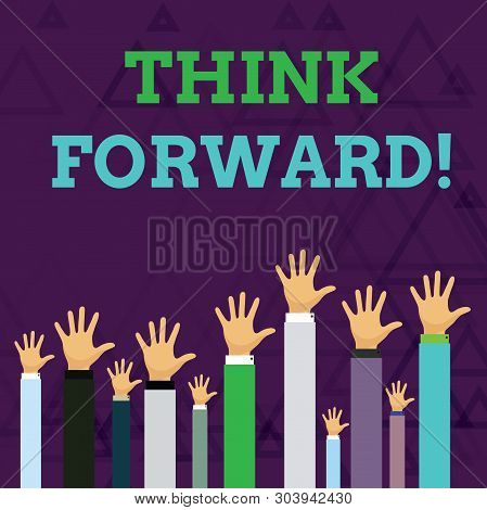 poster of Text sign showing Think Forward. Conceptual photo The act of thinking about and planning for the future Hands of Several Businessmen Raising Up Above the Head, Palm Facing Front.