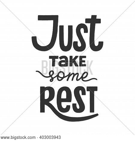 Just Take Some Rest Phrase, Recreation And Relaxation Quote For Holidays, Weekend Or Vacation. Hand-
