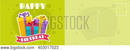 Happy Birthday Postcard. Holiday Card With Flat Style Bright Colorful Wrapped Gift Boxes, Letter Tem