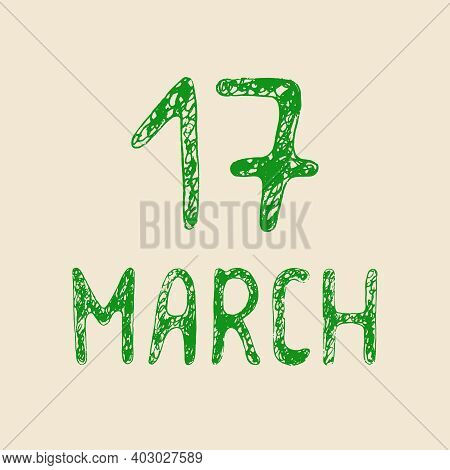 17 March Vector Pen And Ink Hand Lettering. Festive Date For Saint Patrick's Day Celebration. Hand D