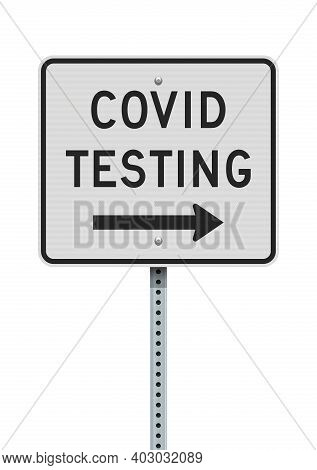 Concept Covid Testing White Road Sign With Arrow To The Right  On Metallic Post